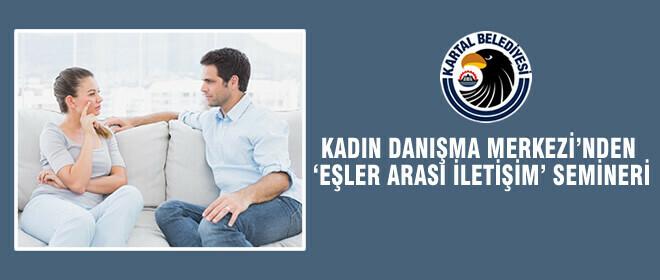 KADIN DANIŞMA MERKEZİ'NDEN 'EŞLER ARASI İLETİŞİM' SEMİNERİ