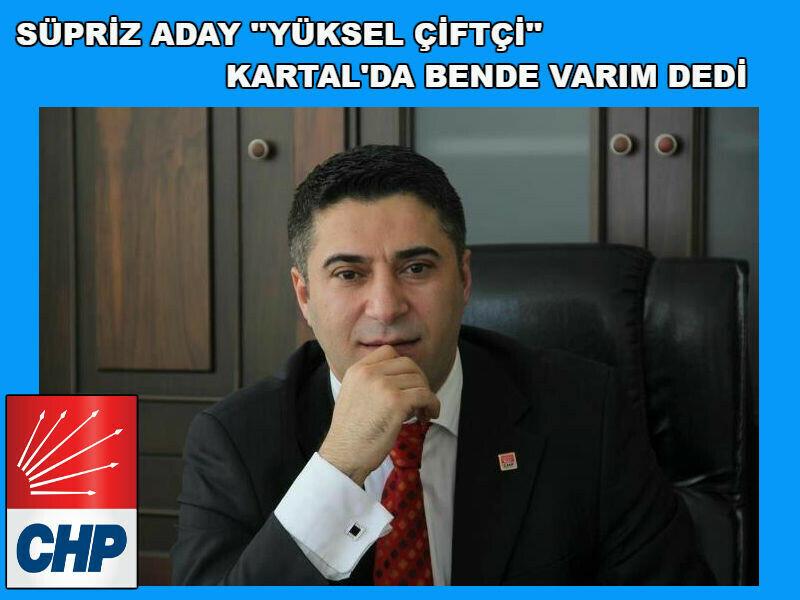 """SÜPRİZ ADAY """"YÜKSEL ÇİFTÇİ"""" KARTAL'DA BENDE VARIM DEDİ"""