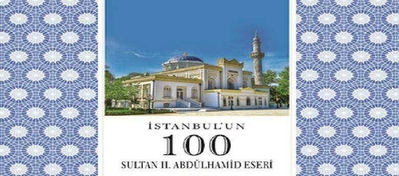 SULTAN II. ABDÜLHAMİD'İN İSTANBUL'DAKİ 100 ESERİ KİTABI YAYINLANDI