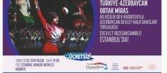 """İBB, """"TÜRKİYE – AZERBAYCAN ORTAK MİRAS"""" PROGRAMINA EV SAHİPLİĞİ YAPACAK"""