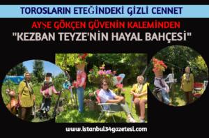 """TOROSLARIN ETEĞİNDEKİ GİZLİ CENNET"""" KEZBAN TEYZE'NİN HAYAL BAHÇESİ"""""""